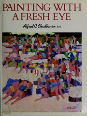 Cover of: Painting with a fresh eye | Alfred Chadbourn