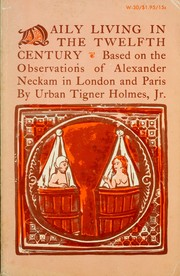Daily living in the twelfth century, based on the observations of Alexander Neckam in London and Paris by Holmes, Urban Tigner