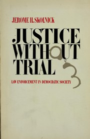 Cover of: Justice without trial: law enforcement in democratic society | Jerome H. Skolnick