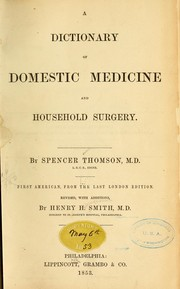 Cover of: A dictionary of domestic medicine and household surgery | Spencer Thomson