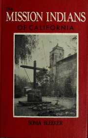Cover of: The mission Indians of California. | Sonia Bleeker