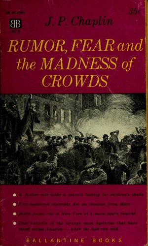Rumor, fear, and the madness of crowds. by James Patrick Chaplin