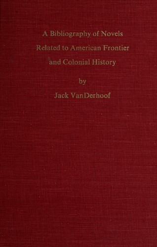 A bibliography of novels related to American frontier and colonial history by Jack W. VanDerhoof