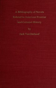 Cover of: A bibliography of novels related to American frontier and colonial history | Jack W. VanDerhoof