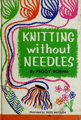Knitting Without Needles Book : Knitting without needles edition open library