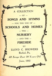Cover of: A collection of songs and hymns for the use of schools and homes, the nursery, and the fireside : all songs over 70 years old | Lloyd C. Showers