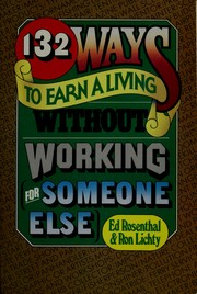 Cover of: 132 ways to earn a living without working (for someone else) | Ed Rosenthal