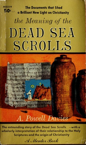 The meaning of the Dead Sea Scrolls by Arthur Powell Davies