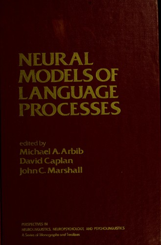 Neural models of language processes by edited by Michael A. Arbib, David Caplan, John C. Marshall.