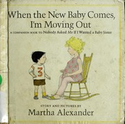 Cover of: When the new baby comes, I'm moving out