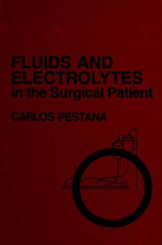 Fluids and electrolytes in the surgical patient by Carlos Pestana