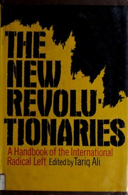Cover of: The new revolutionaries: a handbook of the international radical left