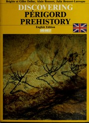 Cover of: Discovering Périgord prehistory | Brigitte ... Delluc ... [et al.] ; Alain Roussot, editor ; translated by Stanley L. Olivier.