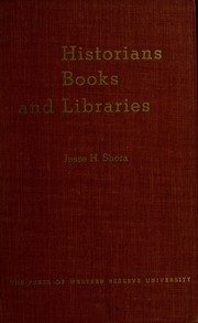 Cover of: Historians, books and libraries: a survey of historical scholarship in relation to library resources, organization and services.