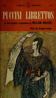 Cover of: Puccini librettos: in new English translations by William Weaver.  With the original Italian.