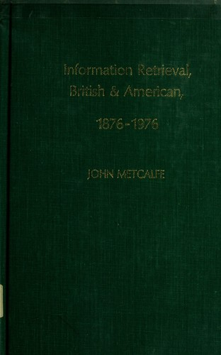 Information retrieval, British & American, 1876-1976 by John Wallace Metcalfe