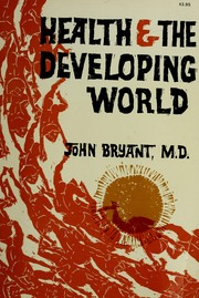 Health & the developing world by Bryant, John H., John Bryant