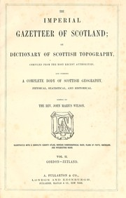 Cover of: The imperial gazetteer of Scotland; or, Dictionary of Scottish topography, compiled from the most recent authorities, and forming a complete body of Scottish geography, physical, statistical, and historical | Wilson, John Marius