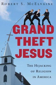 Cover of: Grand Theft Jesus: The Hijacking of Religion in America