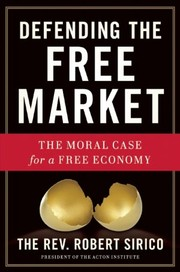 Cover of: Defending the Free Market: The Moral Case for a Free Economy by
