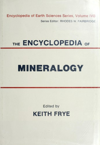 The Encyclopedia of mineralogy by edited by Keith Frye.