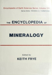 Cover of: The Encyclopedia of mineralogy | edited by Keith Frye.
