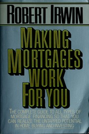Cover of: Making mortgages work for you | Robert Irwin