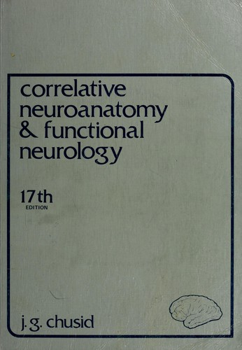 Correlative Neuroanatomy & Functional Neurology by J.G. Chusid