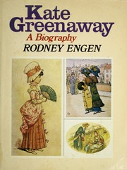 Cover of: Kate Greenaway, a biography | Rodney K. Engen