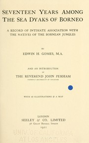 Seventeen years among the Sea Dyaks of Borneo by Edwin Herbert Gomes