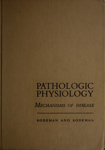 Pathologic physiology: mechanisms of disease by Sodeman, William A.