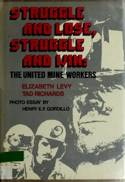 Cover of: Struggle and lose, struggle and win: the United Mine Workers