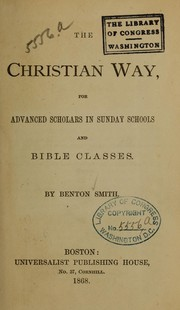 Cover of: The Christian way for advanced scholars in Sunday schools and Bible classes | Benton Smith