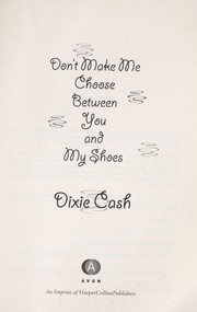 Don't make me choose between you and my shoes by Dixie Cash