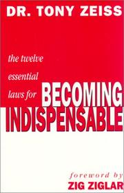 Twelve Essential Laws for Becoming Indispensable by Tony Zeiss, Dr. Tony Zeiss