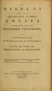 Cover of: A display of the fraudulent and gross abuses committed upon the Secession-testimony, in a late publication, entitled The re-exhibition of the testimony