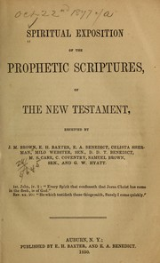 Cover of: Spiritual exposition of the prophetic scriptures, of the New Testament |