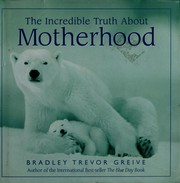 Cover of: The incredible truth about motherhood | Bradley Trevor Greive