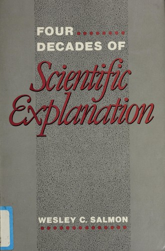 Four decades of scientific explanation by Wesley C. Salmon