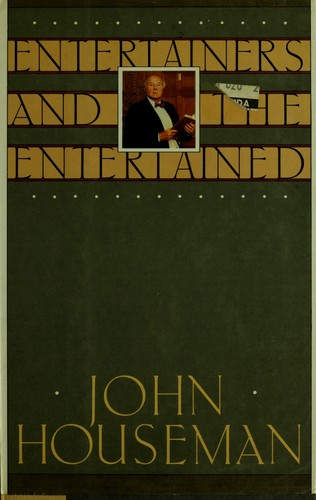 Entertainers and the entertained by John Houseman