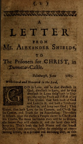A letter from Mr Alexander Shields, to the prisoners for Christ, in Dunnottar-Castle by Alexander Shields