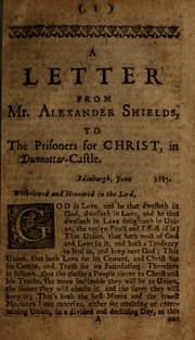 Cover of: A letter from Mr Alexander Shields, to the prisoners for Christ, in Dunnottar-Castle by Alexander Shields