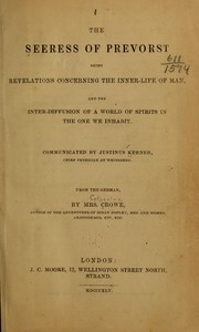 Cover of: The seeress of Prevorst: being revelations concerning the inner-life of man, and the inter-diffusion of a world of spirits in the one we inhabit.