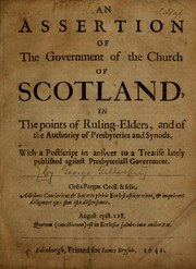 Cover of: An assertion of the government of the Church of Scotland, in the points of ruling-elders, and of the authority of presbyteries and synods by Gillespie, George
