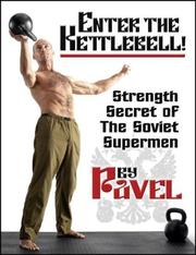 Cover of: Enter The Kettlebell! Strength Secret of The Soviet Supermen