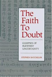 Cover of: The faith to doubt: glimpses of Buddhist uncertainty