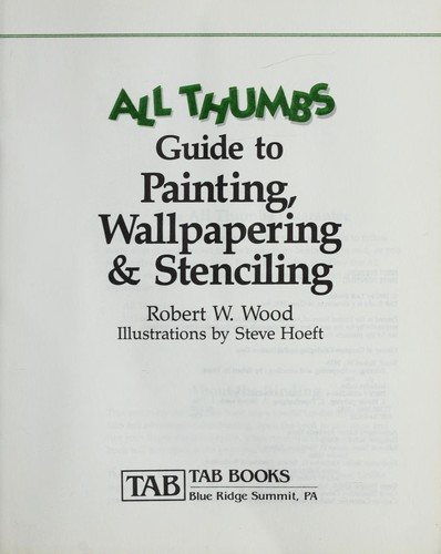 All thumbs guide to painting, wallpapering & stenciling by Wood, Robert W.