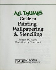 Cover of: All thumbs guide to painting, wallpapering & stenciling | Wood, Robert W.