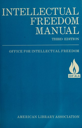 Intellectual freedom manual by compiled by the Office for Intellectual Freedom of the American Library Association.