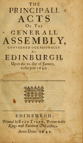 The principall acts of the Generall Assembly conveened occasionally at Edinburgh upon the 22 day of January in the year 1645. by Church of Scotland. General Assembly